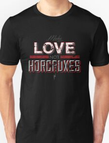 Make Love Not Horcruxes T-Shirt