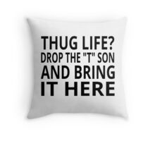 """Thug Life? Drop The """"T"""" Son And Bring It Here Throw Pillow"""