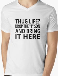 "Thug Life? Drop The ""T"" Son And Bring It Here Mens V-Neck T-Shirt"