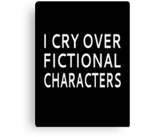 I Cry Over Fictional Characters Canvas Print