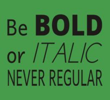 Be Bold Or Italic Never Regular Kids Tee