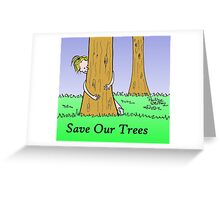 save our trees Greeting Card