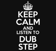 KEEP CALM AND LISTEN TO DUBSTEP by alexcool