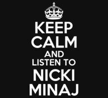 KEEP CALM AND LISTEN TO NICKI MINAJ