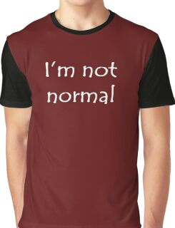 I'm Not Normal (White Text) Graphic T-Shirt