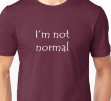 I'm Not Normal (White Text) Unisex T-Shirt