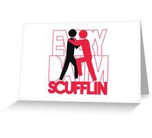 Everyday I'm Scuffling Greeting Card