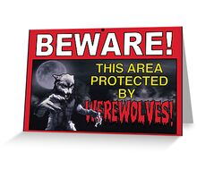 BEWARE! This Area/Person Protected By WEREWOLVES! Greeting Card