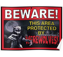 BEWARE! This Area/Person Protected By WEREWOLVES! Poster