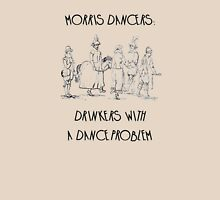 Morris Dancers - Drinkers With A Dance Problem Unisex T-Shirt