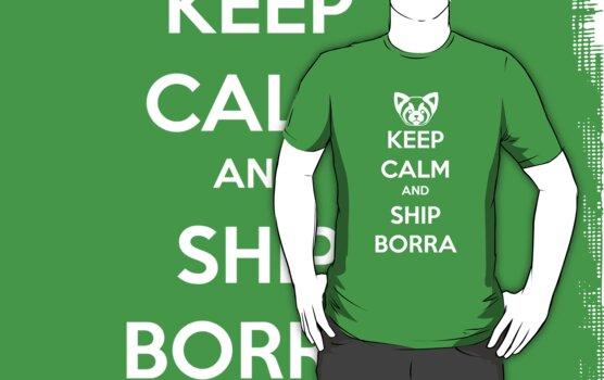 Keep Calm and Ship Borra! by SpazzyFanGirl