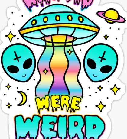 Wish You Were Weird Sticker