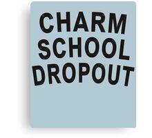 Charm School Dropout Canvas Print