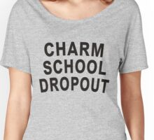 Charm School Dropout Women's Relaxed Fit T-Shirt