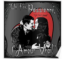"""Un Fou, Passionné, l'Amour Vrai!""- One Crazy, Passionate, True Love! (grey) Poster"