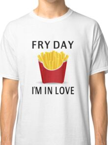 Fry Day I'm In Love Classic T-Shirt