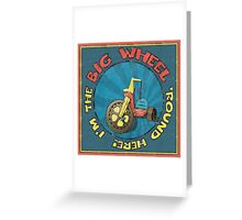 I'm the BIG WHEEL 'round here!  Greeting Card