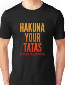 Hakuna Your Tatas Unisex T-Shirt