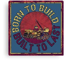 Born to Build  Canvas Print