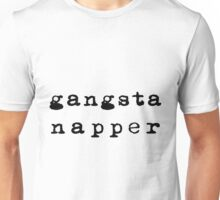 Gangsta Napper  Unisex T-Shirt
