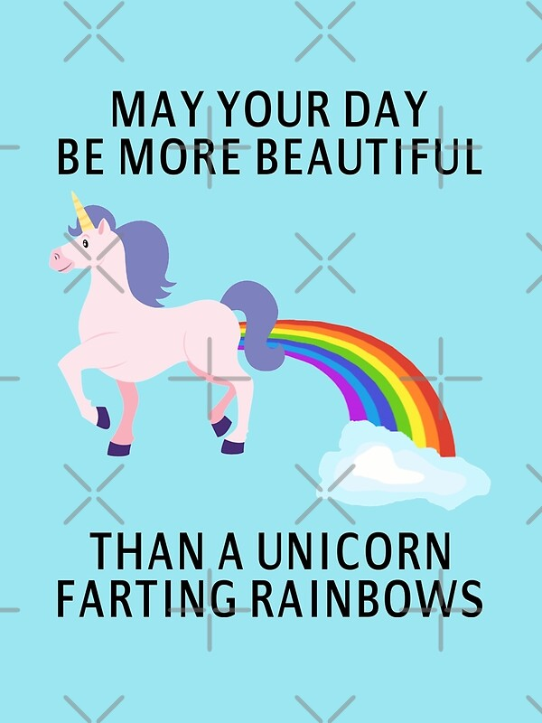 Quot May Your Day Be More Beautiful Than A Unicorn Farting