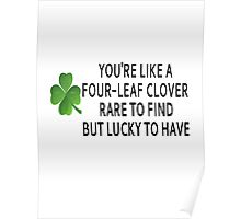 You're Like A Four-Leaf Clover Poster