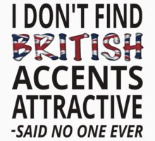 I Don't Find British Accents Attractive by coolfuntees