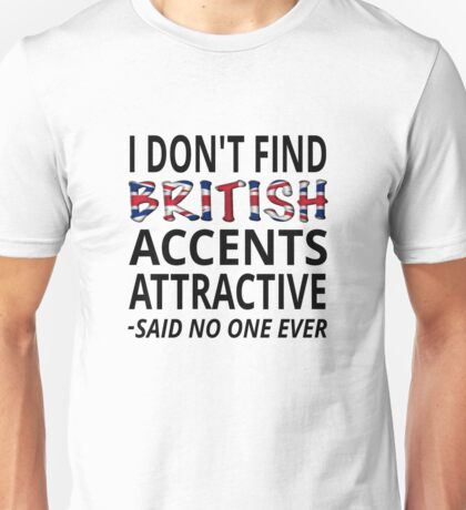 I Don't Find British Accents Attractive Unisex T-Shirt