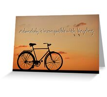 Melancholy is incompatible with bicycling.  Greeting Card