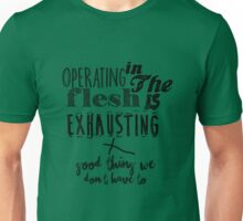 Operating in the Flesh is Exhausting. Unisex T-Shirt