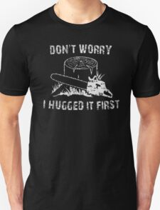 Don't Worry I Hugged It First T-Shirt
