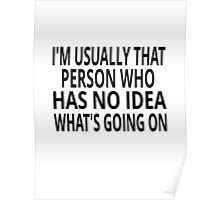 I'm Usually That Person Who Has No Idea What's Going On Poster