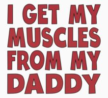 I Get My Muscles From My Daddy One Piece - Short Sleeve