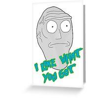 I like what you got - Cromulon - Rick and Morty Greeting Card