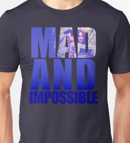 Mad and Impossible Unisex T-Shirt
