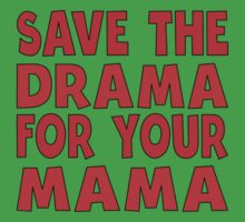 Save The Drama For Your Mama Kids Tee