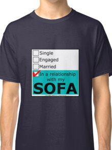 In A Relationship With My Sofa Classic T-Shirt