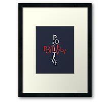 Positively Positive Framed Print