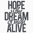 Hope is the dream of a man awake. by ryan2611