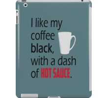 Coffee with a Dash of Hot Sauce iPad Case/Skin