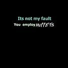 Its not my fault you employ MUPPETS by Joy Watson