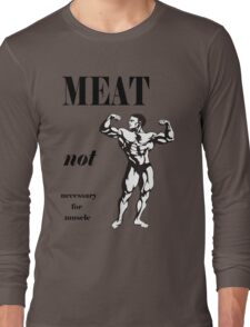 Meat Not Necessary for Muscle Long Sleeve T-Shirt