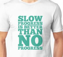 Slow Progress is Better than No Progress - Inspirational Typography Quote Unisex T-Shirt