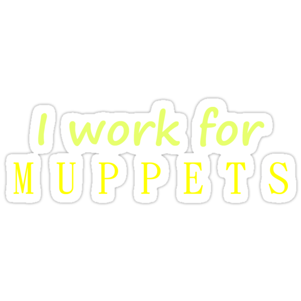 I work for Muppets by Joy Watson