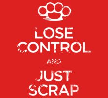 Lose Control and Just Scrap by bammydfbb