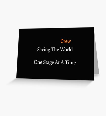 Crew - Saving The World One Stage At A Time Greeting Card