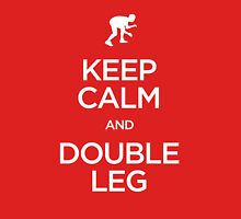 Keep Calm and Double Leg (Wrestling) Unisex T-Shirt