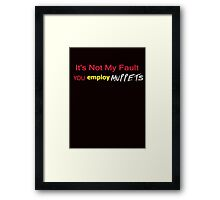 It's Not My Fault YOU employ Muppets Framed Print