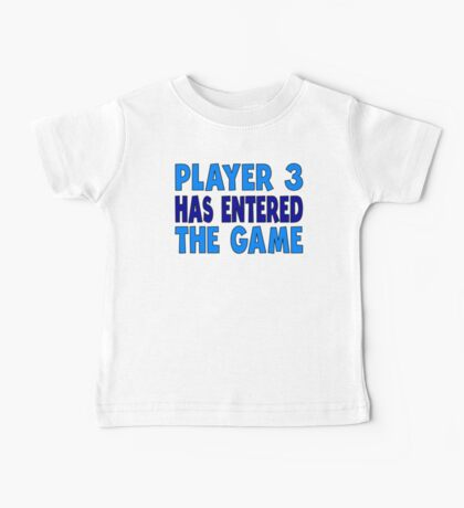 Player 3 Has Entered The Game Baby Tee