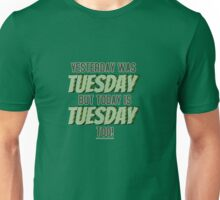Yesterday Was Tuesday Too Unisex T-Shirt